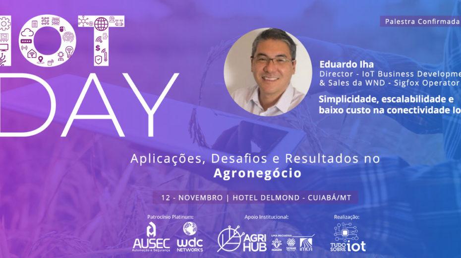 @Sigfox: Diretor de Desenvolvimento de Negócios da WND Brasil, Eduardo Iha, ministra palestra no evento IoT Day – Aplicações, Desafios e Resultados no Agronegócio #IOTDAY