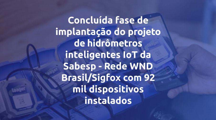 Concluída fase de implantação do projeto de hidrômetros inteligentes IoT da Sabesp - Rede WND Brasil/Sigfox com 92 mil dispositivos instalados