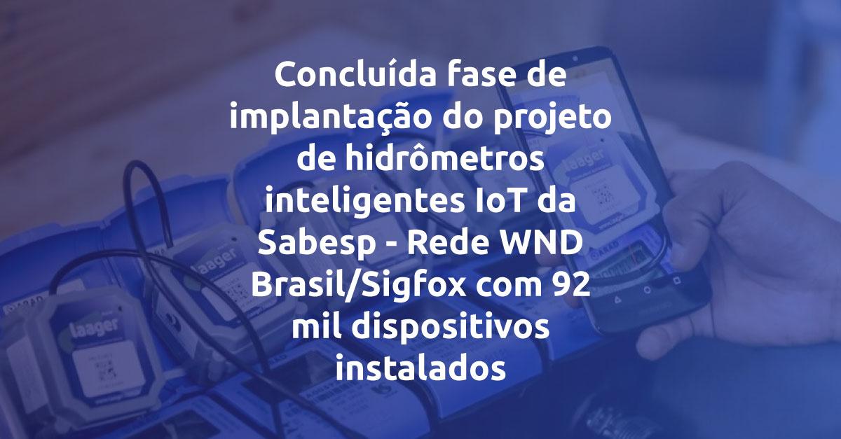 Concluída fase de implantação do projeto de hidrômetros inteligentes IoT da Sabesp – Rede WND Brasil/Sigfox com 92 mil dispositivos instalados