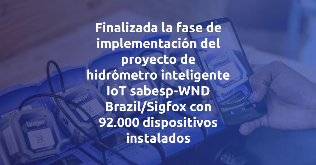 Finalizada la fase de implementación del proyecto de hidrómetro inteligente IoT sabesp-WND Brazil / Sigfox con 92.000 dispositivos instalados