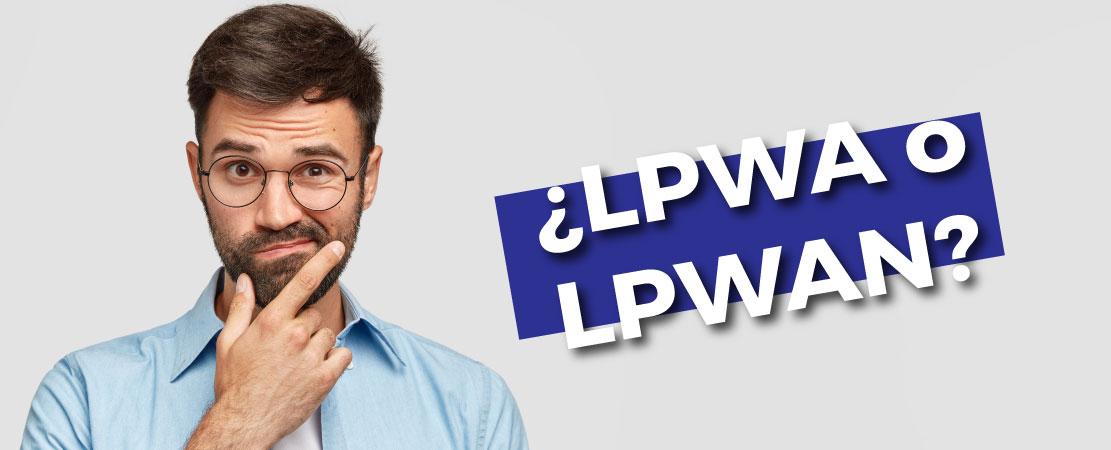 ¿LPWA o LPWAN?